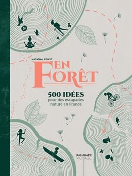 EN FORET - 500 IDEES POUR DES ESCAPADES NATURE EN FRANCE